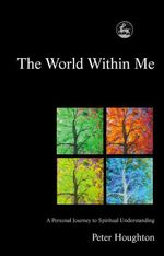 The World Within Me : A Personal Journey to Spiritual Understanding - Peter Houghton