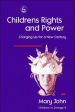 Children's Rights and Power : Charging Up for a New Century - Mary John