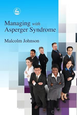 Managing with Asperger Syndrome : A Practical Guide For White Collar Professionals - Malcolm Johnson