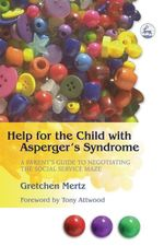 Help for the Child with Asperger's Syndrome : A Parent's Guide to Negotiating the Social Service Maze - Gretchen Mertz Cowell
