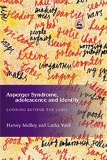 Asperger Syndrome, Adolescence, and Identity : Looking Beyond the Label - Harvey Molloy