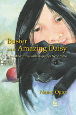 Buster and the Amazing Daisy : Adventures With Asperger Syndrome - Nancy Ogaz