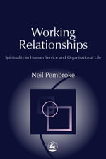 Working Relationships : Spirituality in Human Service and Organisational Life - Neil Pembroke