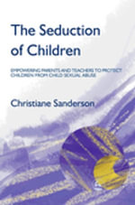 The Seduction of Children : Empowering Parents and Teachers to Protect Children from Child Sexual Abuse - Chrissie Sanderson