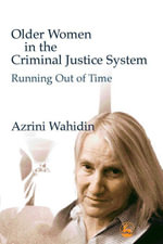 Older Women in the Criminal Justice System : Running Out of Time - Azrini Wahidin