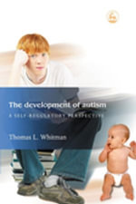 The Development of Autism : A Self-Regulatory Perspective - Tom Whitman