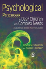 Psychological Processes in Deaf Children with Complex Needs : An Evidence-Based Practical Guide - Susan Crocker