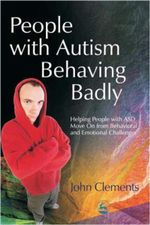 People with Autism Behaving Badly : Helping People with ASD Move On from Behavioral and Emotional Challenges - John Clements