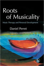 Roots of Musicality : Music Therapy and Personal Development - Daniel Perret