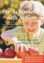 Pre-Schoolers with Autism : An Education and Skills Training Programme for Parents - Manual for Clinicians - Avril Brereton