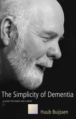 The Simplicity of Dementia : A Guide for Family and Carers - Huub Buijssen
