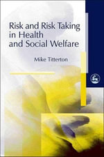 Risk and Risk Taking in Health and Social Welfare - Mike Titterton