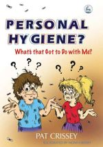 Personal Hygiene? What's that Got to Do with Me? : What's That Got To Do With Me? - Pat Crissey