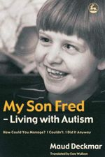 My Son Fred - Living with Autism : How Could You Manage? I Couldn't. I Did It Anyway - Maud Deckmar