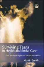 Surviving Fears in Health and Social Care : The Terrors of Night and the Arrows of Day - Martin Smith