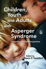 Children, Youth and Adults with Asperger Syndrome : Integrating Multiple Perspectives