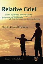 Relative Grief : Parents and Children, Sisters and Brothers, Husbands, Wives and Partners, Grandparents and Grandchildren Talk about Th - Clare Jenkins