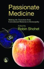 Passionate Medicine : Making the transition from conventional medicine to homeopathy