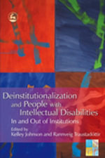 Deinstitutionalization and People with Intellectual Disabilities : In and Out of Institutions