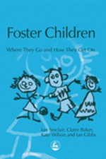 Foster Children : Where They Go and How They Get on - Claire Baker