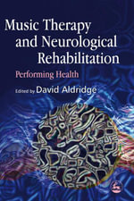 Music Therapy and Neurological Rehabilitation : Performing Health