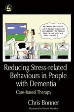 Reducing Stress-Related Behaviours in People with Dementia : Care-Based Therapy - Chris Bonner
