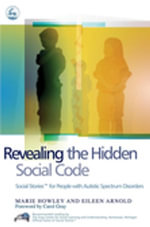 Revealing the Hidden Social Code : Social Stories (TM) for People with Autistic Spectrum Disorders - Eileen Arnold