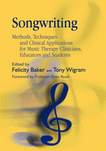 Songwriting : Methods, Techniques and Clinical Applications for Music Therapy Clinicians, Educators and Students