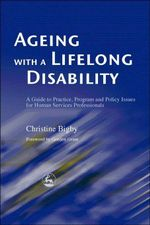 Ageing with a Lifelong Disability : A Guide to Practice, Program and Policy Issues for Human Services Professionals - Christine Bigby