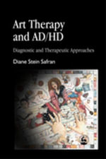 Art Therapy and AD/HD : Diagnostic and Therapeutic Approaches - Diane Safran