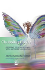 Choosing Home : Deciding to Homeschool with Asperger's Syndrome - Martha Hartnett