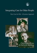 Integrating Care for Older People : New Care for Old - A Systems Approach - Christine Stanners