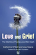 Love and Grief : The Dilemma of Facing Love After Death - Catherine O\''Neill