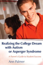Realizing the College Dream with Autism or Asperger Syndrome : A Parent's Guide to Student Success - Ann Palmer