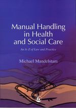 Manual Handling in Health and Social Care : An A-Z of Law and Practice - Michael Mandelstam