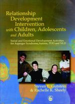 Relationship Development Intervention with Children, Adolescents and Adults : Social and Emotional Development Activities for Asperger Syndrome, Autism - Rachelle K. Sheely