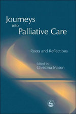 Journeys into Palliative Care : Roots and Reflections