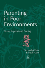 Parenting in Poor Environments : Stress, Support and Coping - Deborah Ghate