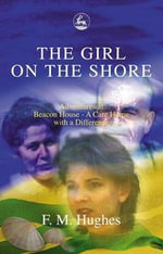 The Girl on the Shore : Adventures at Beacon House - A Care Home With a Difference - F. M. Hughes