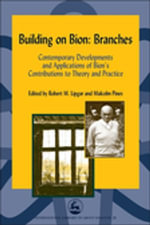 Building on Bion : Branches: Contemporary Developments and Applications of Bion's Contributions to Theory and Practice