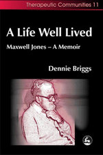 A Life Well Lived : Maxwell Jones - A Memoir - Dennie Briggs