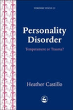 Personality Disorder : Temperament or Trauma? - Heather Castillo