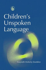 Children's Unspoken Language : There is Always a Reason - Gwyneth Doherty-Sneddon