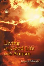 Living the Good Life with Autism - Edgar Schneider