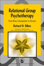 Relational Group Psychotherapy : From Basic Assumptions to Passion - Richard Billow