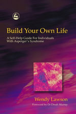 Build Your Own Life : A Self-Help Guide for Individuals with Asperger Syndrome - Wendy Lawson