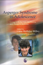 Asperger Syndrome in Adolescence : Living with the Ups, the Downs and Things in Between