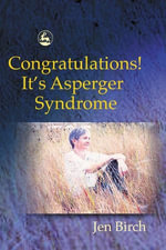Congratulations! It's Asperger Syndrome - Jen Birch