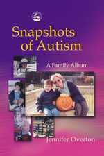 Snapshots of Autism : A Family Album - Jennifer Overton