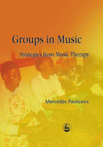 Groups in Music : Strategies from Music Therapy - Mercedes Pavlicevic